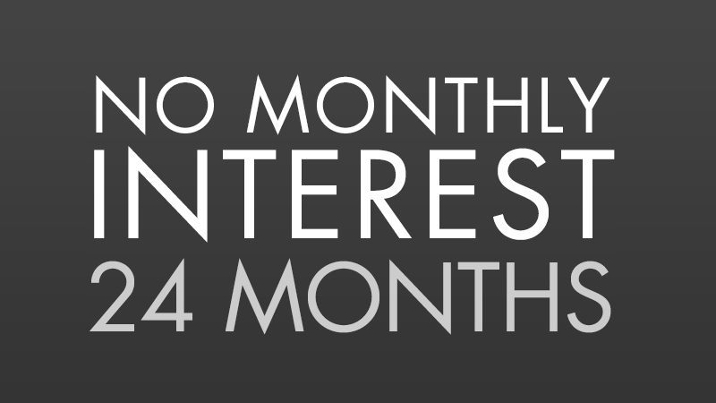 No Monthly Interest For 24 Months*