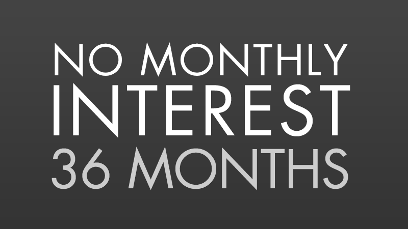 No Monthly Interest For 36 Months*